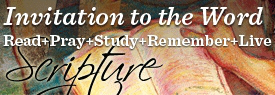 Invitation to the Word - Read, Pray, Study, Remember, Live - Scripture